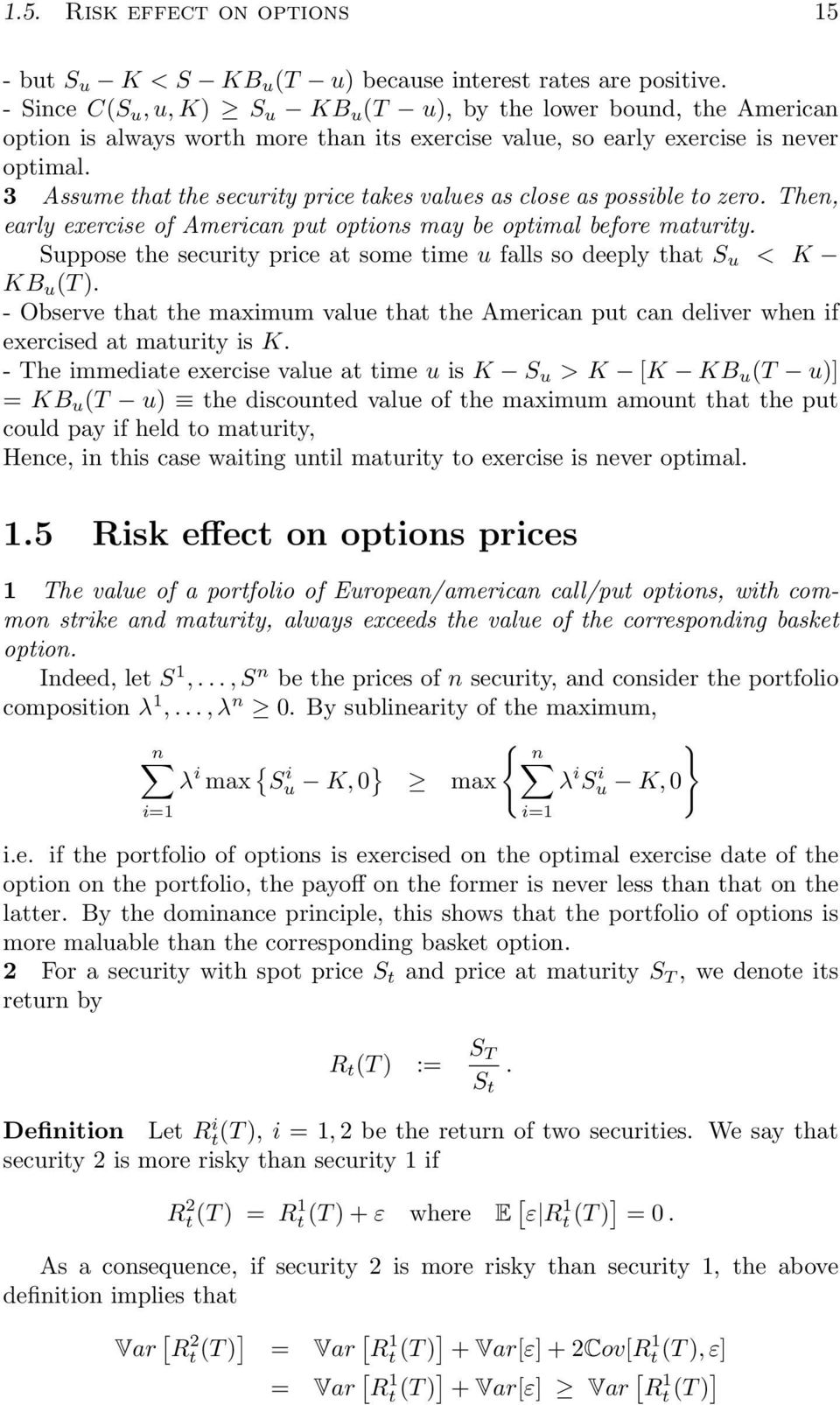 3 Assume that the security price takes values as close as possible to zero. Then, early exercise of American put options may be optimal before maturity.