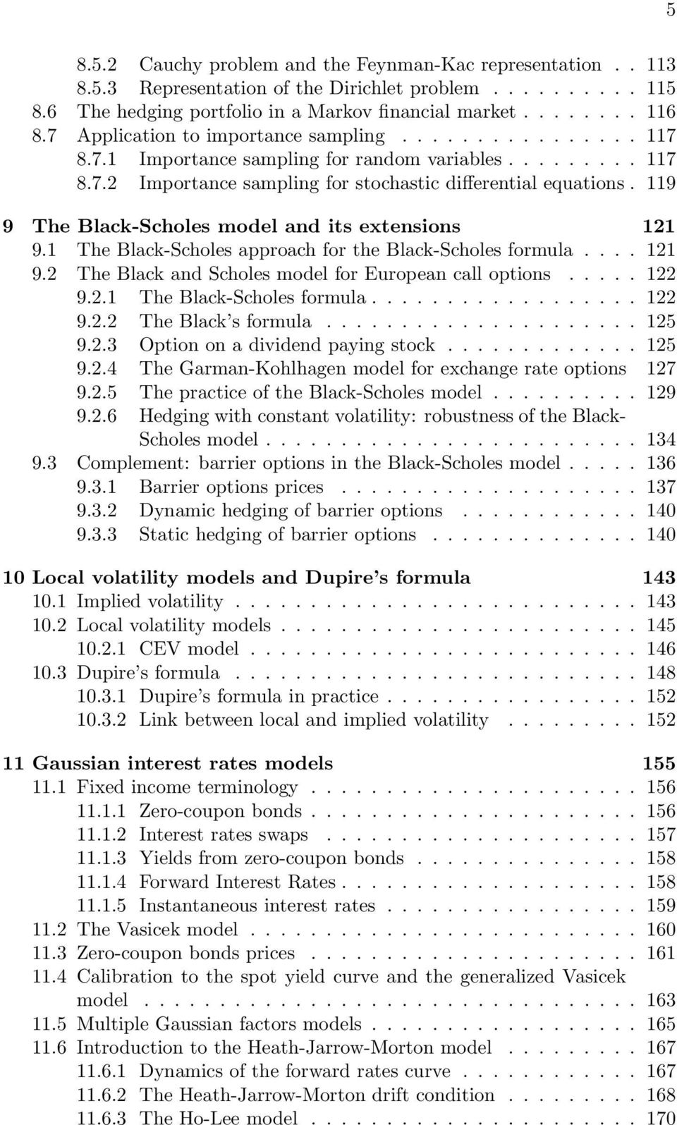 119 9 The Black-Scholes model and its extensions 121 9.1 The Black-Scholes approach for the Black-Scholes formula.... 121 9.2 The Black and Scholes model for European call options..... 122 9.2.1 The Black-Scholes formula.