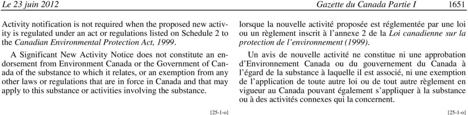 A Significant New Activity Notice does not constitute an endorsement from Environment Canada or the Government of Canada of the substance to which it relates, or an exemption from any other laws or