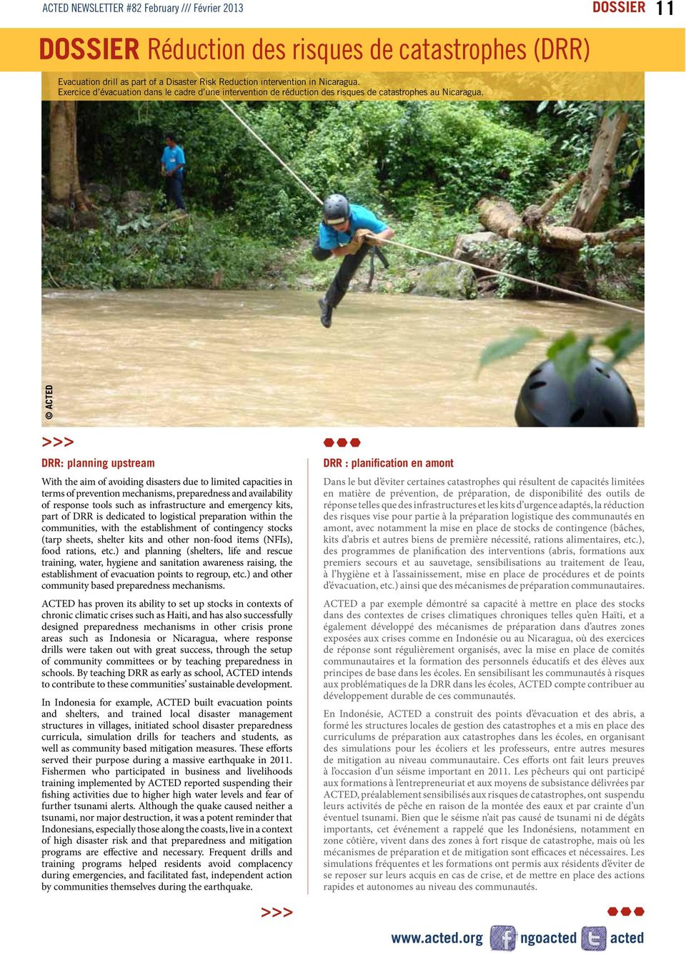 ACTED DRR: planning upstream With the aim of avoiding disasters due to limited capacities in terms of prevention mechanisms, preparedness and availability of response tools such as infrastructure and