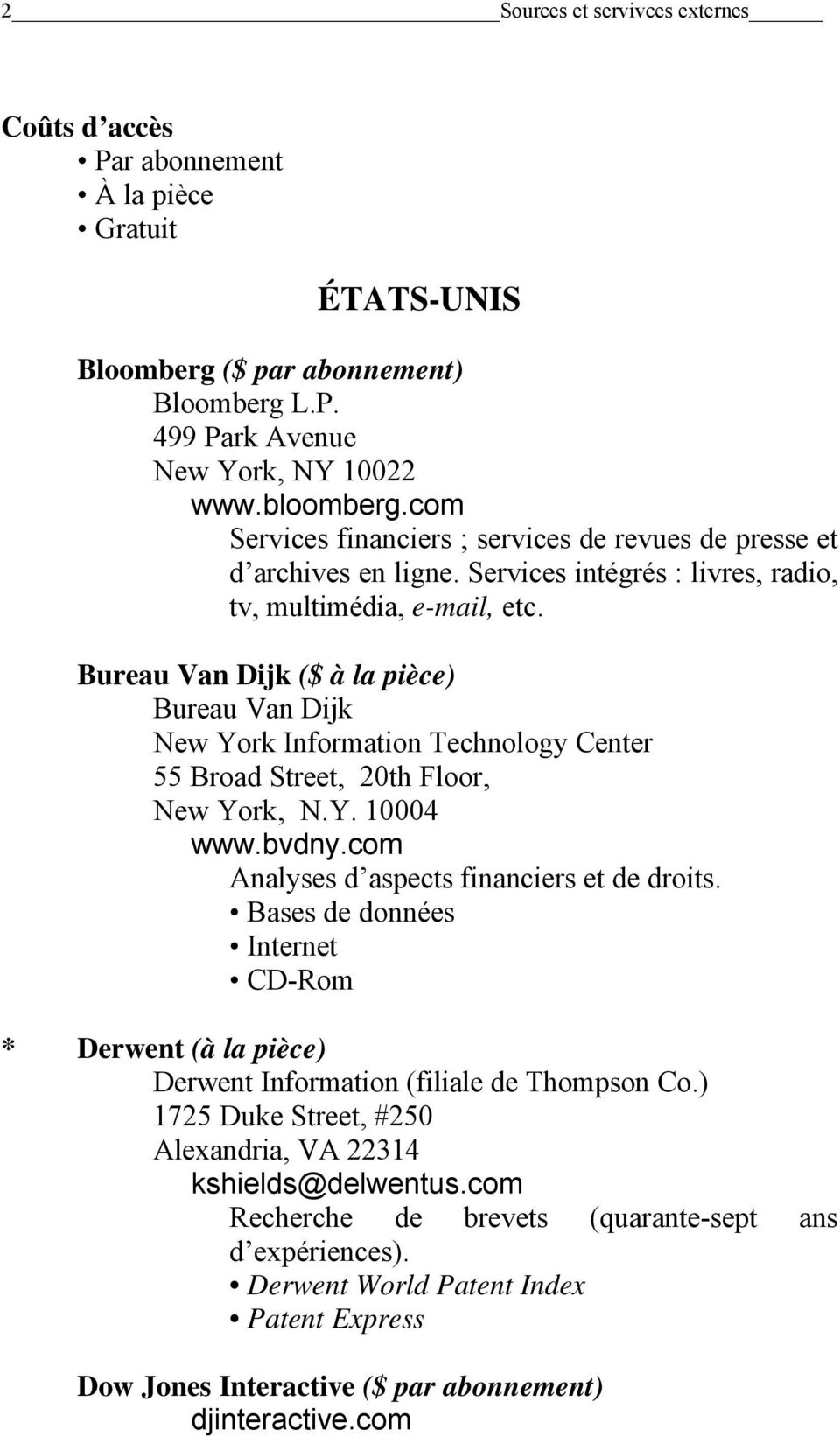 Bureau Van Dijk ($ à la pièce) Bureau Van Dijk New York Information Technology Center 55 Broad Street, 20th Floor, New York, N.Y. 10004 www.bvdny.com Analyses d aspects financiers et de droits.