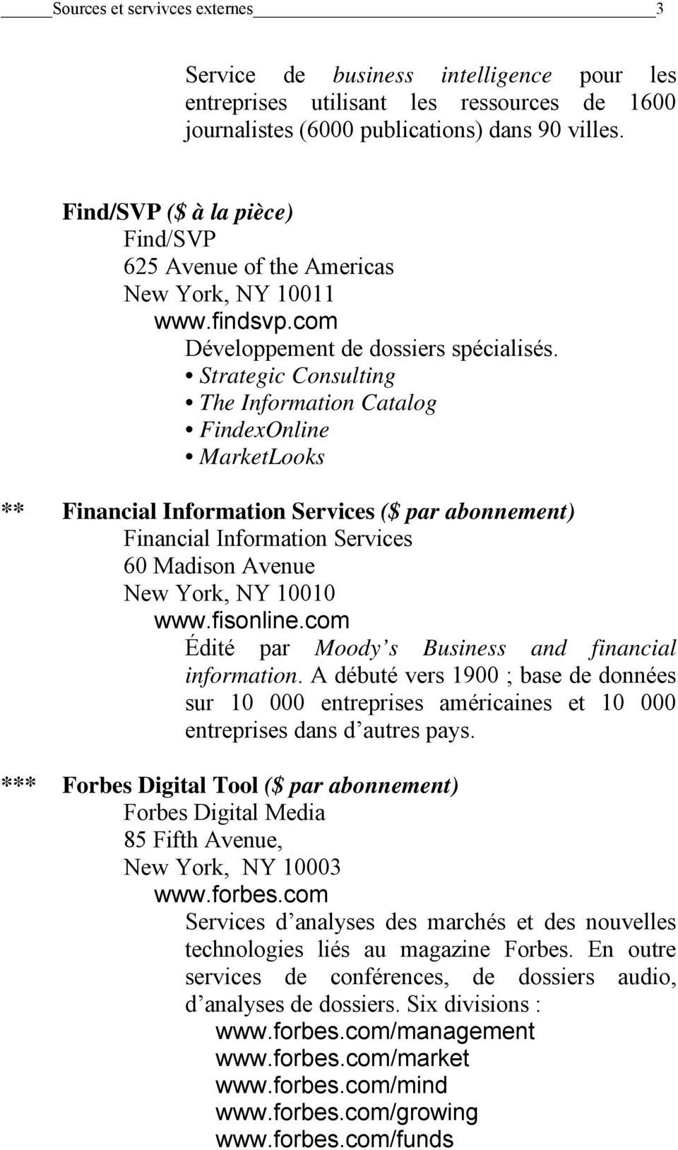 Strategic Consulting The Information Catalog FindexOnline MarketLooks ** Financial Information Services ($ par abonnement) Financial Information Services 60 Madison Avenue New York, NY 10010 www.