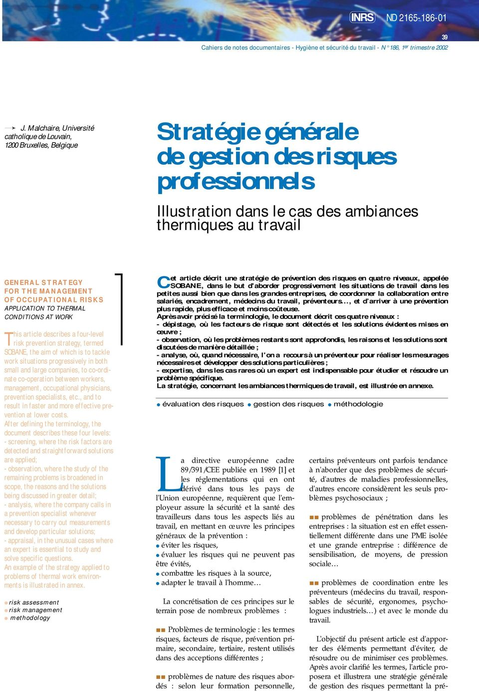 STRATEGY FOR THE MANAGEMENT OF OCCUPATIONAL RISKS APPLICATION TO THERMAL CONDITIONS AT WORK This article describes a four-level risk prevention strategy, termed SOBANE, the aim of which is to tackle