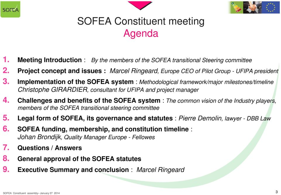 Implementation of the SOFEA system : Methodological framework/major milestones/timeline Christophe GIRARDIER, consultant for UFIPA and project manager 4.