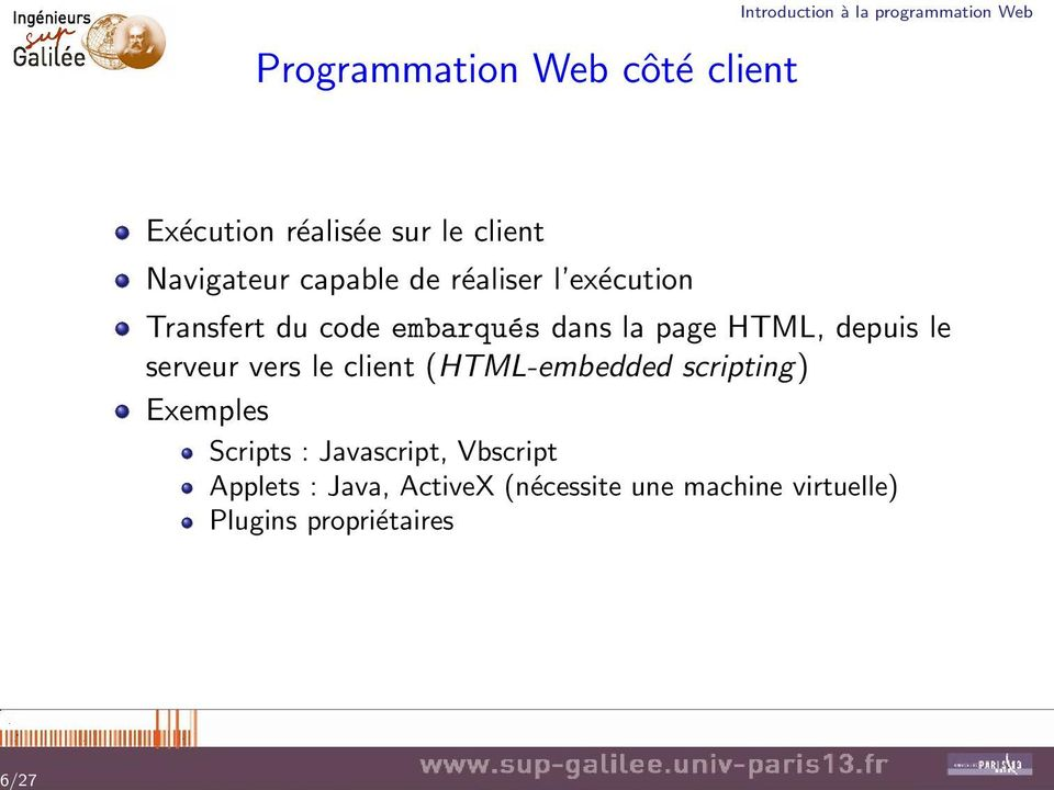 page HTML, depuis le serveur vers le client (HTML-embedded scripting) Exemples Scripts :