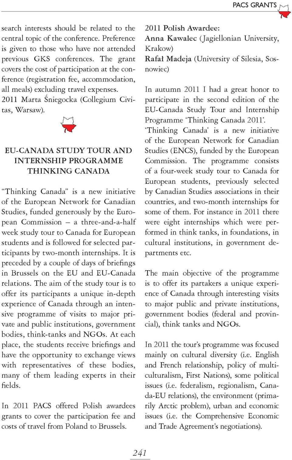 EU-CANADA STUDY TOUR AND INTERNSHIP PROGRAMME THINKING CANADA Thinking Canada is a new initiative of the European Network for Canadian Studies, funded generously by the European Commission a