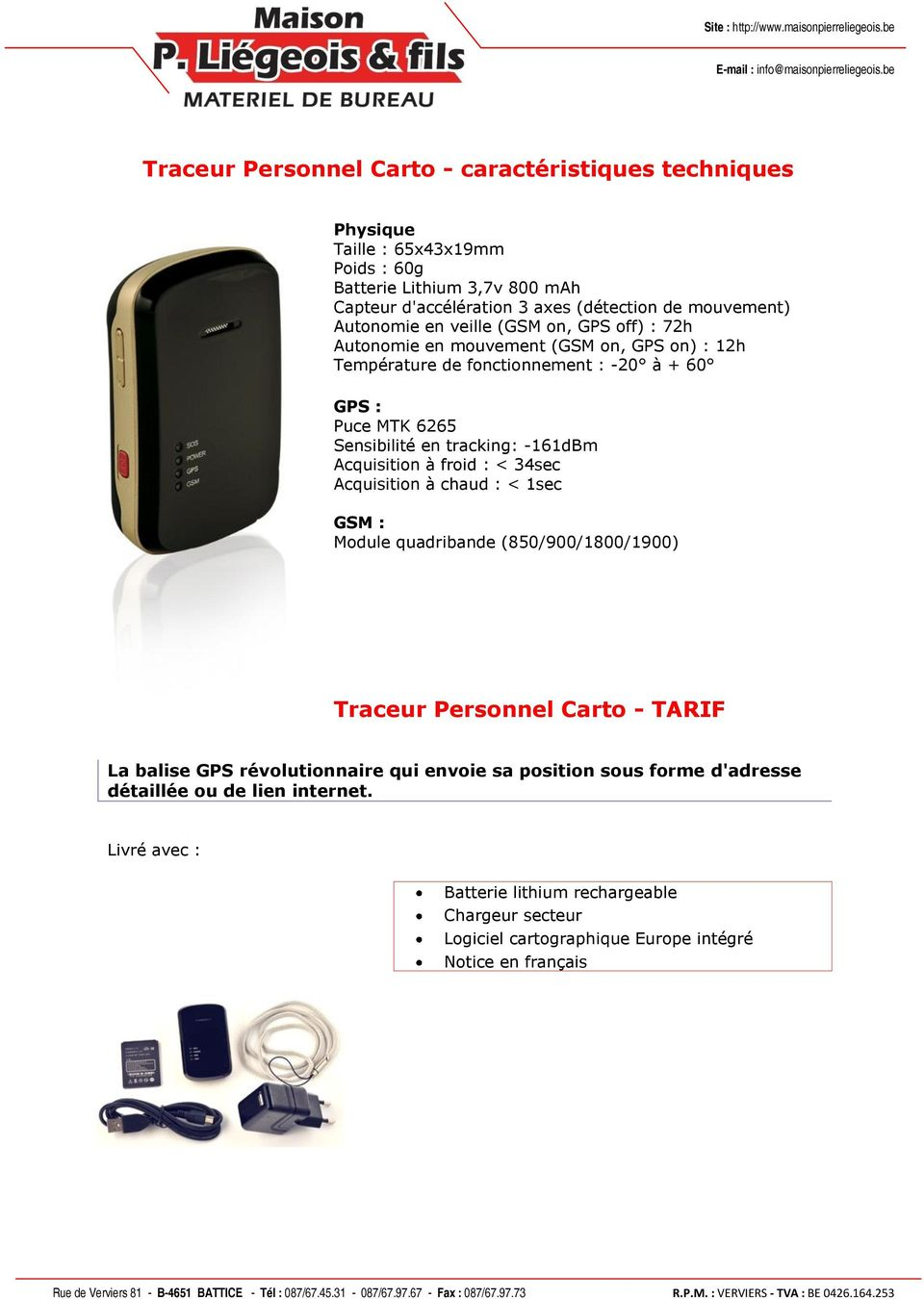 -161dBm Acquisition à froid : < 34sec Acquisition à chaud : < 1sec GSM : Module quadribande (850/900/1800/1900) Traceur Personnel Carto - TARIF La balise GPS révolutionnaire qui
