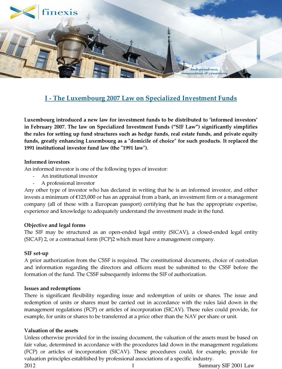 "enhancing Luxembourg as a ""domicile of choice"" for such products. It replaced the 1991 institutional investor fund law (the ""1991 law"")."