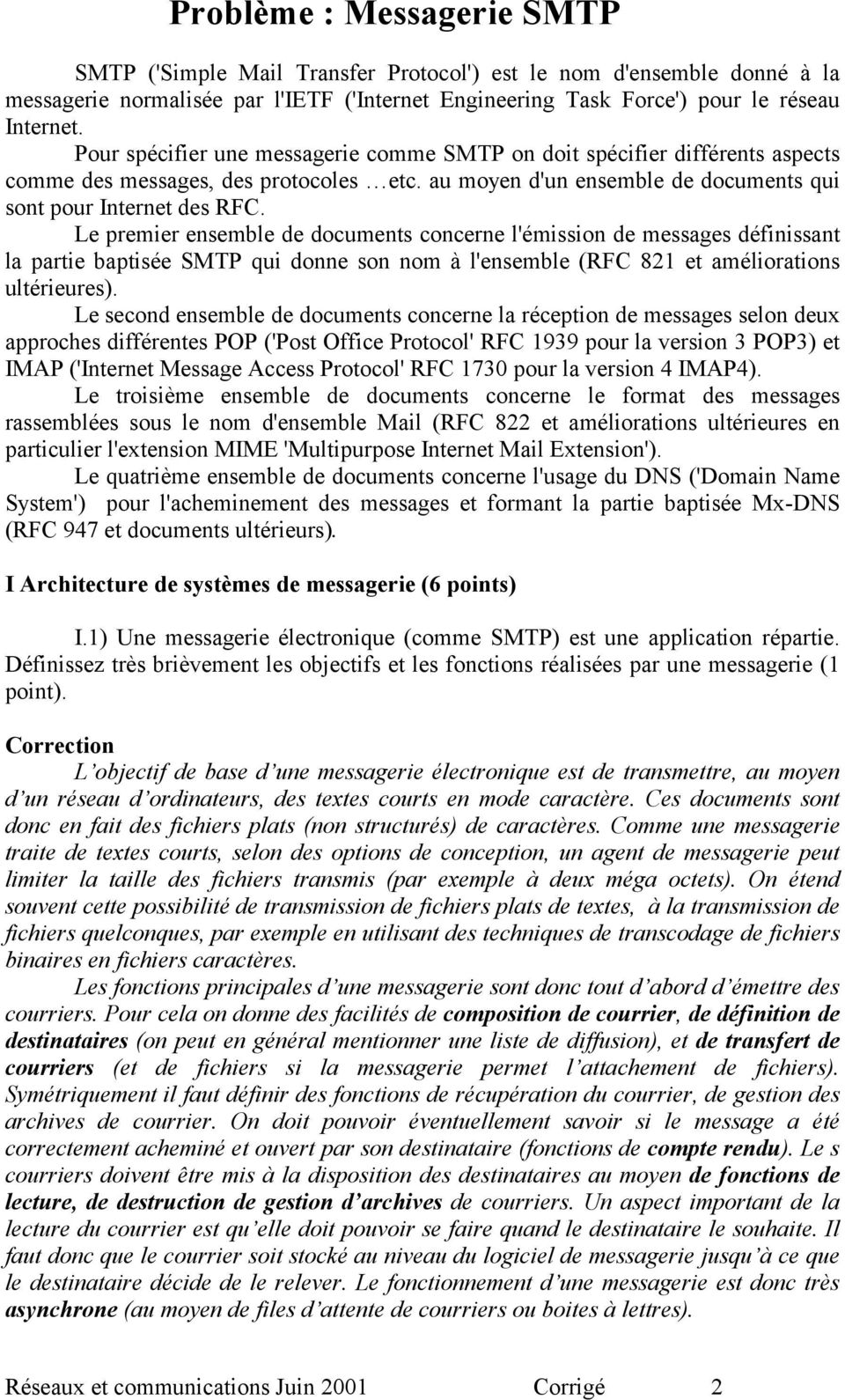 Le premier ensemble de documents concerne l'émission de messages définissant la partie baptisée SMTP qui donne son nom à l'ensemble (RFC 821 et améliorations ultérieures).