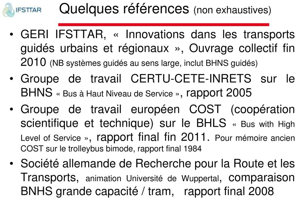 (coopération scientifique et technique) sur le BHLS «Bus with High Level of Service», rapport final fin 2011.