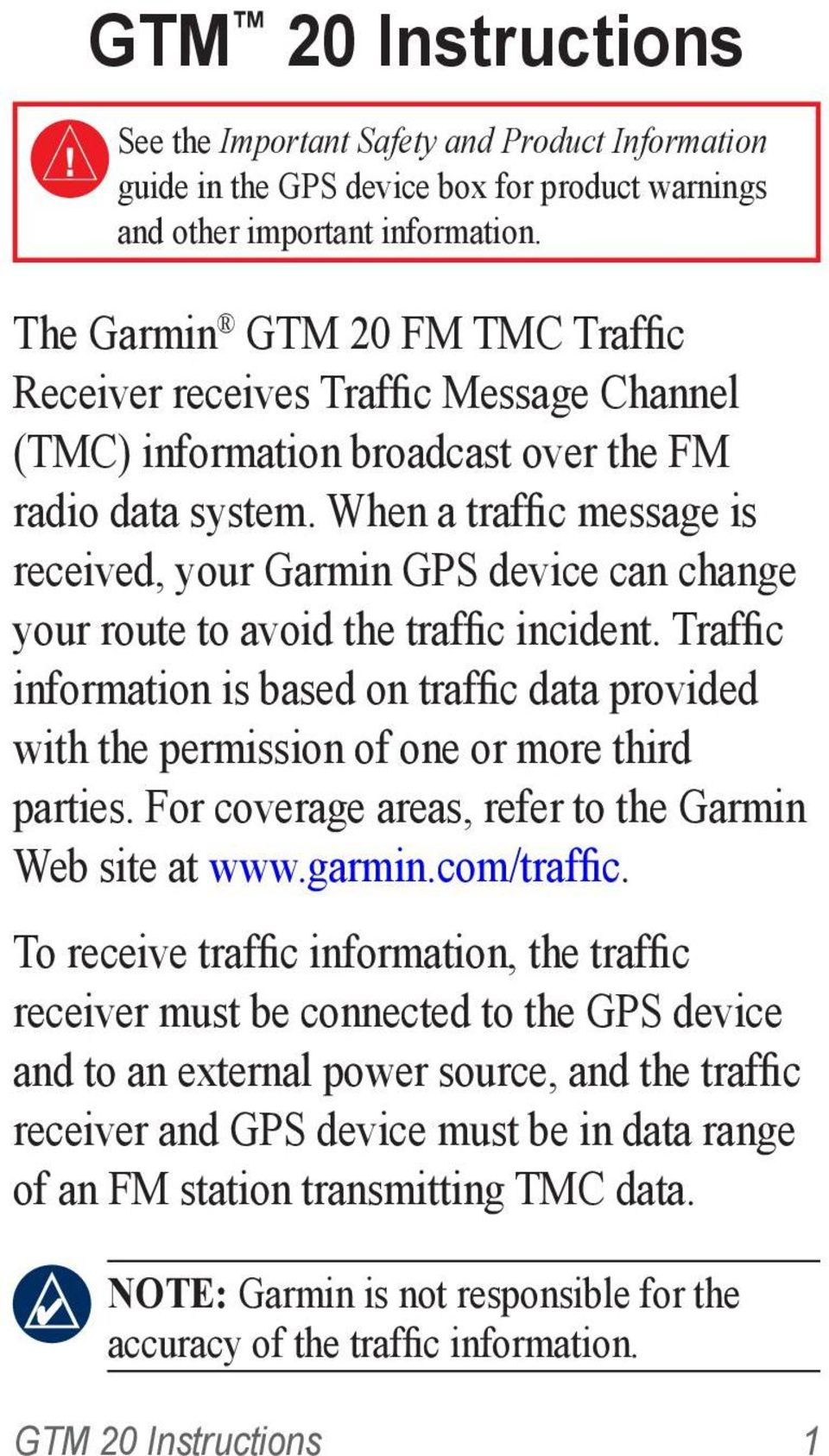 When a traffic message is received, your Garmin GPS device can change your route to avoid the traffic incident.