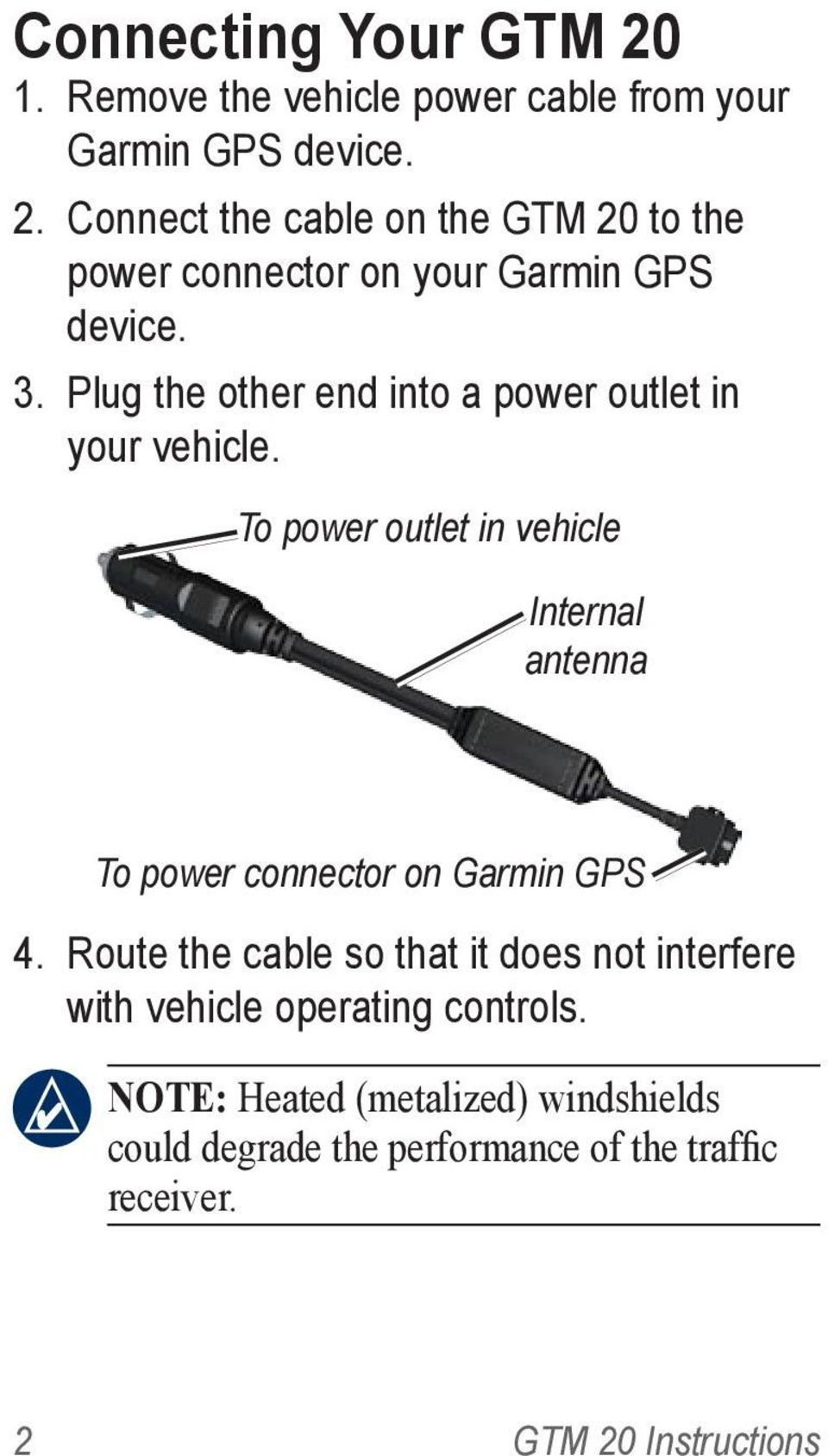 To power outlet in vehicle Internal antenna To power connector on Garmin GPS 4.