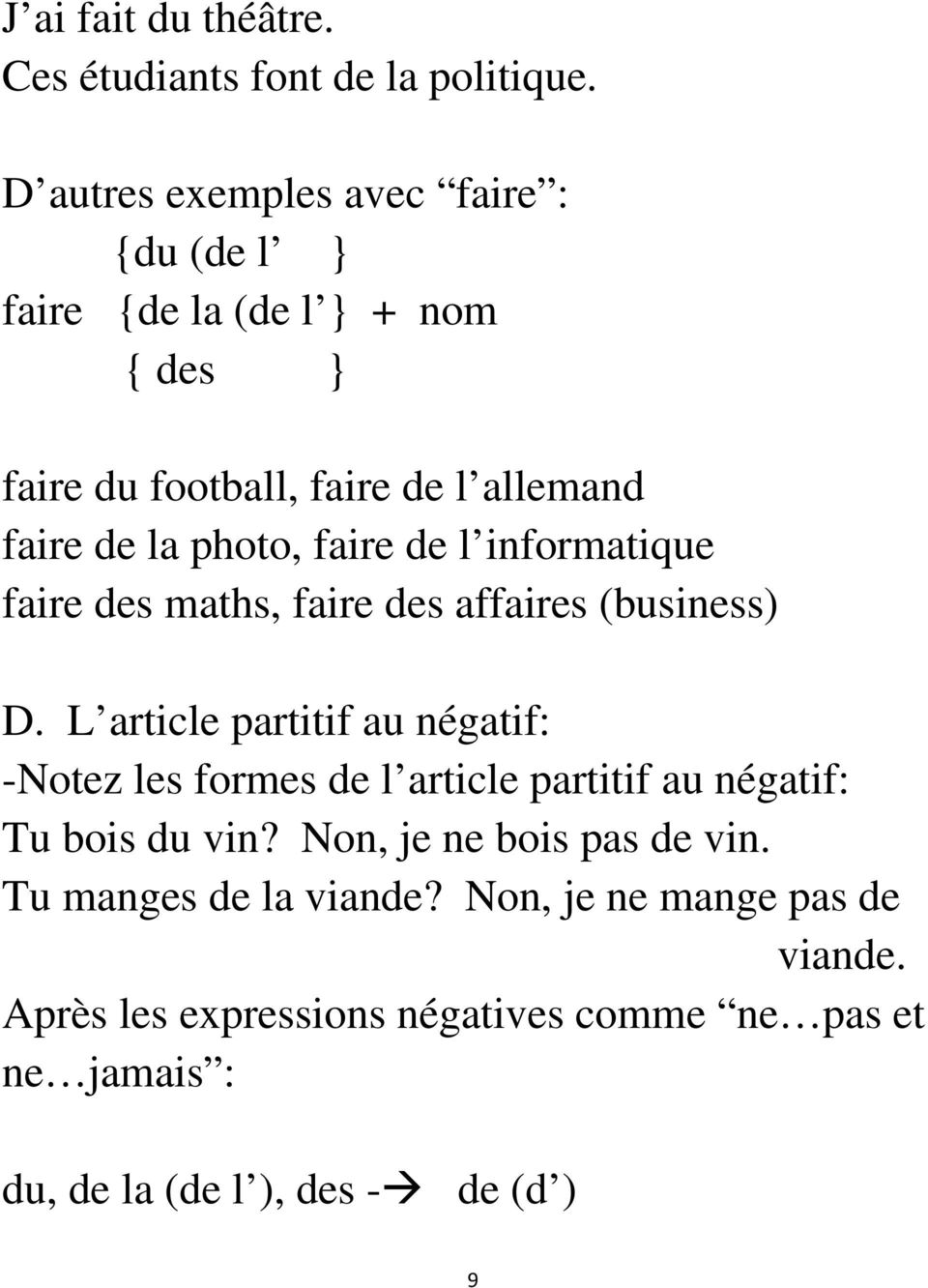 faire de l informatique faire des maths, faire des affaires (business) D.