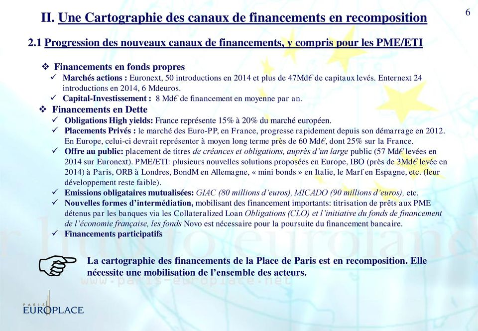 Enternext 24 introductions en 2014, 6 Mdeuros. Capital-Investissement : 8 Md de financement en moyenne par an.