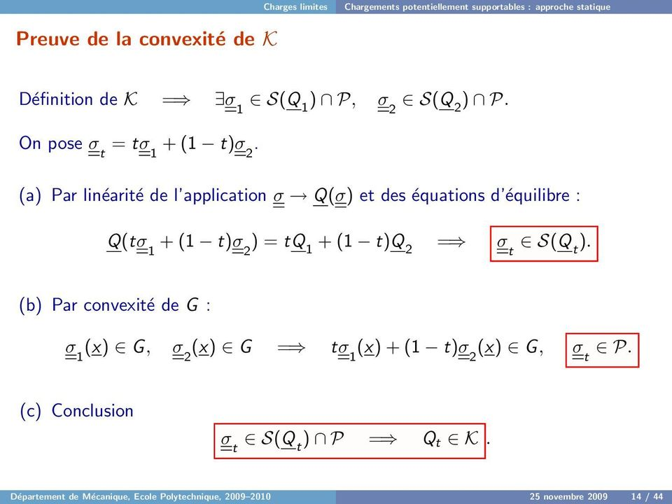 (a) Par linéarité de l application σ Q(σ) et des équations d équilibre : Q(tσ 1 + (1 t)σ 2 ) = tq 1 + (1 t)q 2 = σ t S(Q t