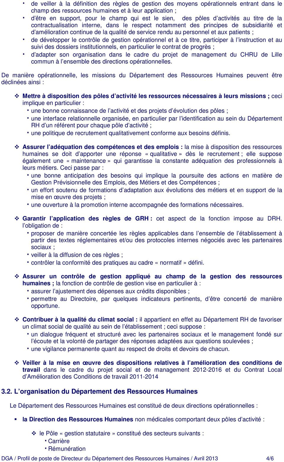 patients ; de développer le contrôle de gestion opérationnel et à ce titre, participer à l instruction et au suivi des dossiers institutionnels, en particulier le contrat de progrès ; d adapter son
