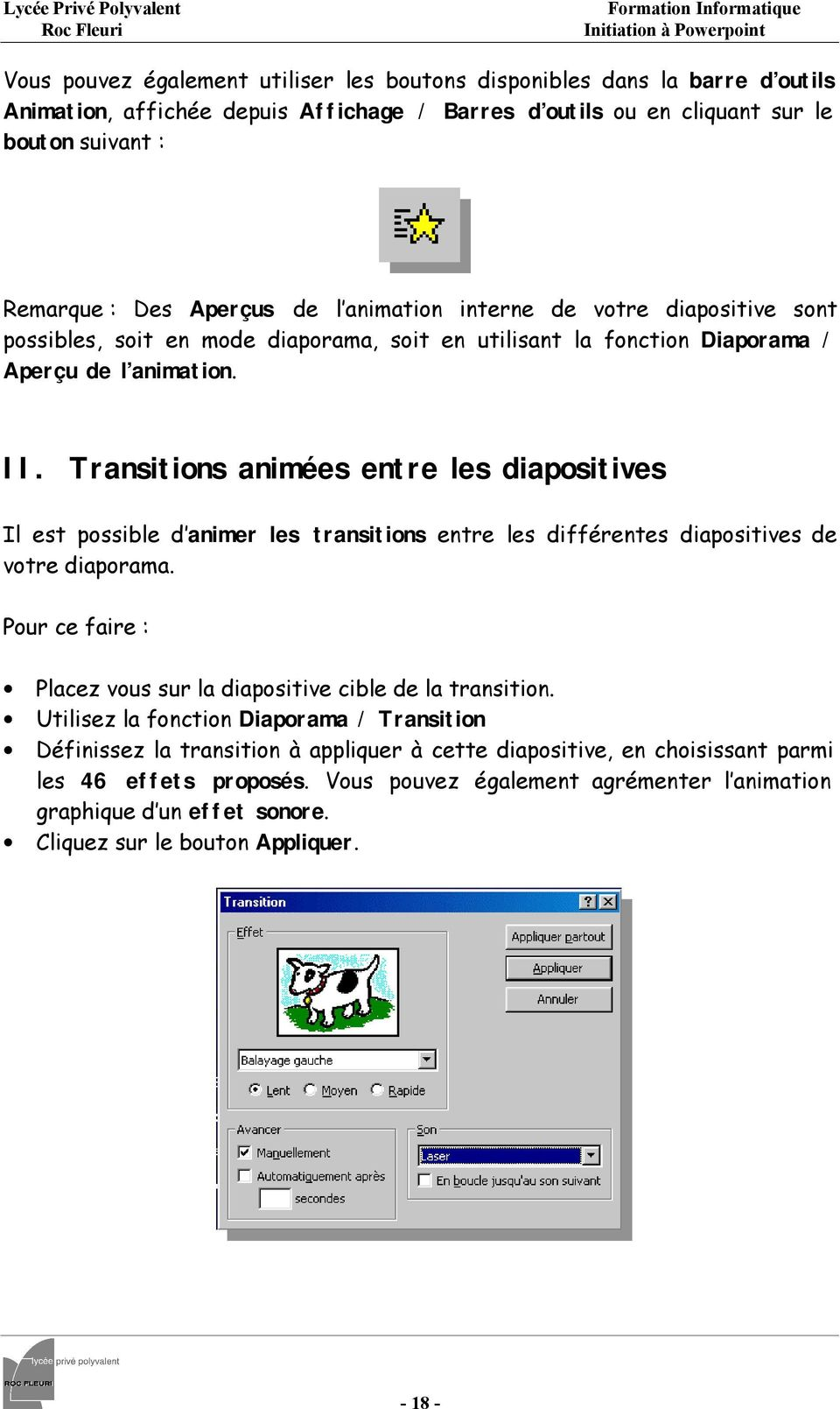 Transitions animées entre les diapositives Il est possible d animer les transitions entre les différentes diapositives de votre diaporama.