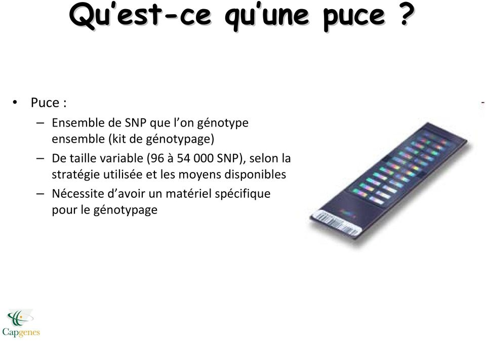 génotypage) De taille variable (96 à54 000 SNP), selon la