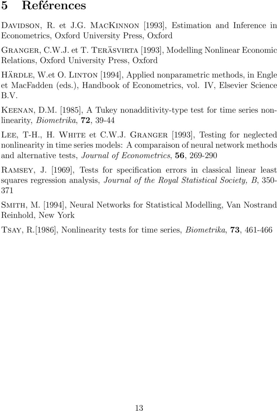 ), Handbook of Econometrics, vol. IV, Elsevier Science B.V. Keenan, D.M. [1985], A Tukey nonadditivity-type test for time series nonlinearity, Biometrika, 72, 39-44 Lee, T-H., H. White et C.W.J.