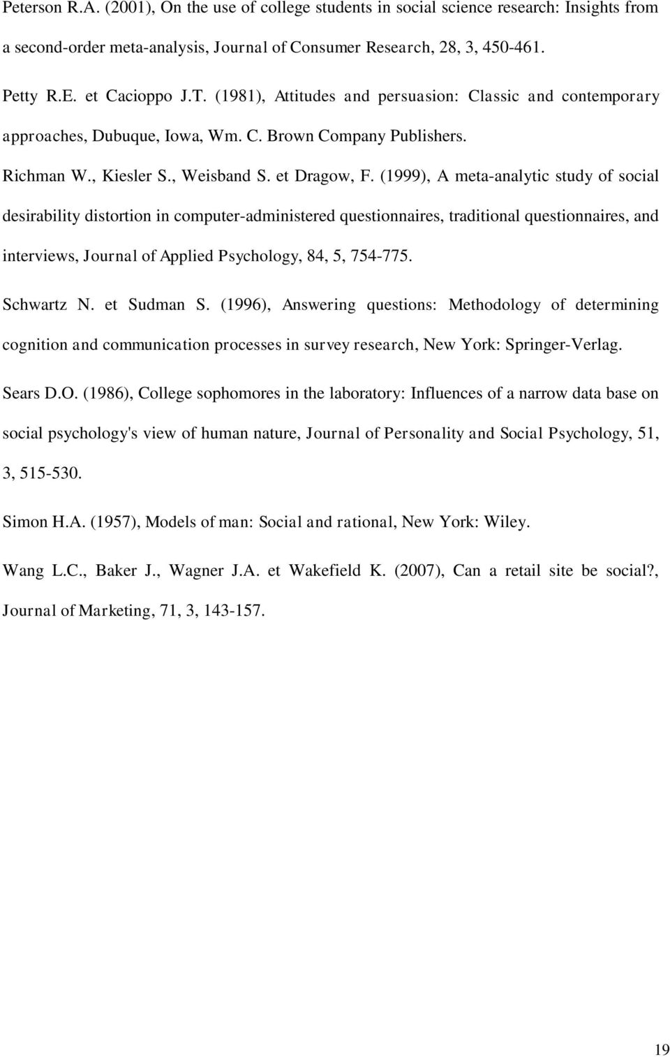 (1999), A meta-analytic study of social desirability distortion in computer-administered questionnaires, traditional questionnaires, and interviews, Journal of Applied Psychology, 84, 5, 754-775.