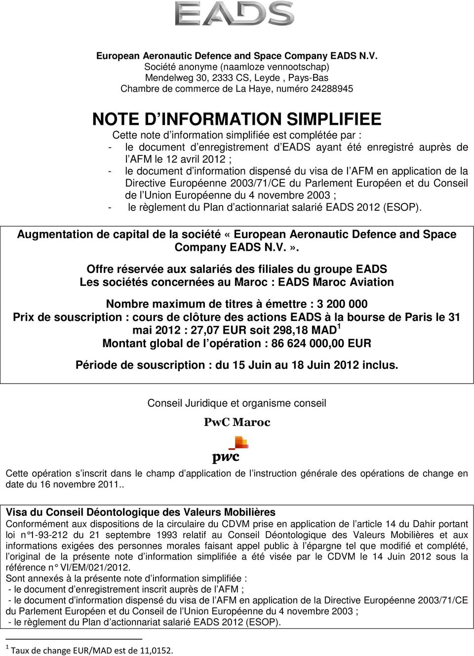 complétée par : - le document d enregistrement d EADS ayant été enregistré auprès de l AFM le 12 avril 2012 ; - le document d information dispensé du visa de l AFM en application de la Directive