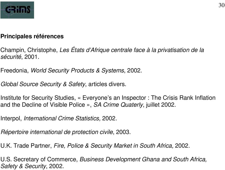 Institute for Security Studies, «Everyone s an Inspector : The Crisis Rank Inflation and the Decline of Visible Police», SA Crime Quaterly, juillet 2002.