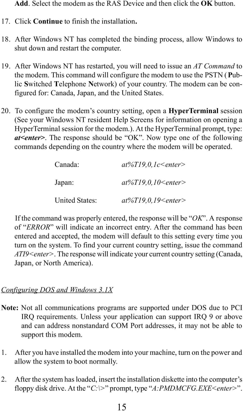 This command will configure the modem to use the PSTN (Public Switched Telephone Network) of your country. The modem can be configured for: Canada, Japan, and the United States. 20.