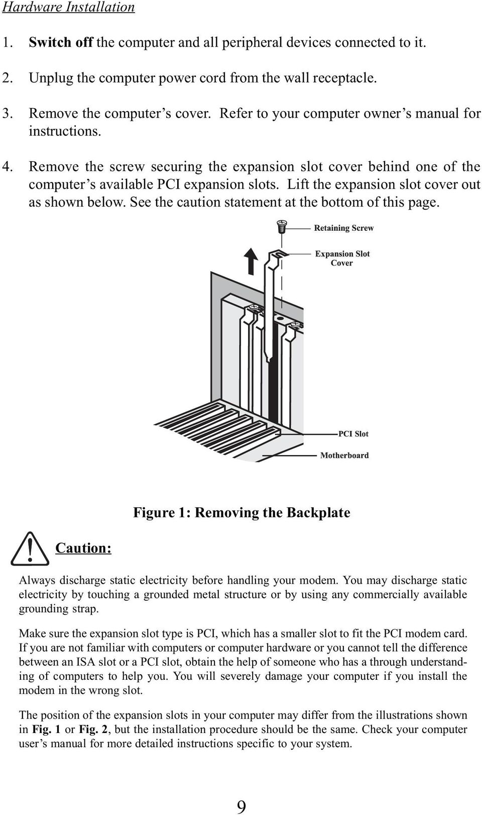 Lift the expansion slot cover out as shown below. See the caution statement at the bottom of this page.