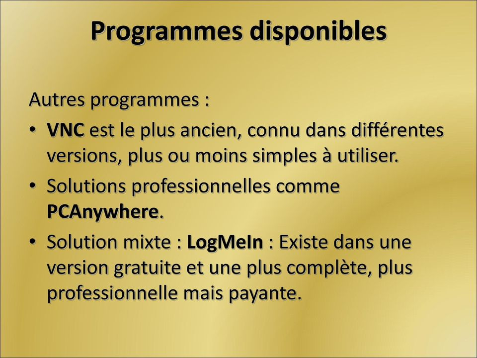 Solutions professionnelles comme PCAnywhere.
