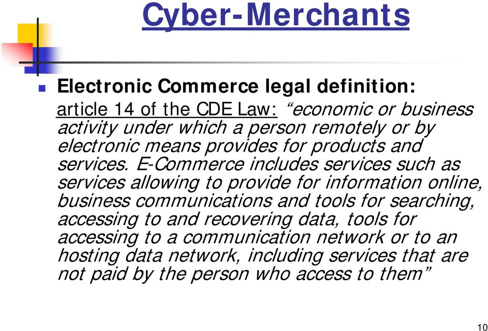 E-Commerce includes services such as services allowing to provide for information online, business communications and tools for
