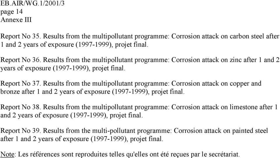 Results from the multipollutant programme: Corrosion attack on copper and bronze after 1 and 2 years of exposure (1997-1999), projet final. Report No 38.