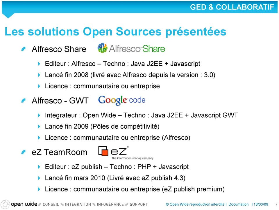 0) Licence : communautaire ou entreprise Alfresco - GWT GED & COLLABORATIF Intégrateur : Open Wide Techno : Java J2EE + Javascript GWT