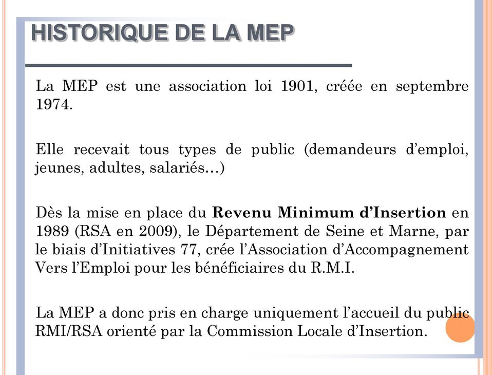 Insertion en 1989 (RSA en 2009), le Département de Seine et Marne, par le biais d Initiatives 77, crée l Association d