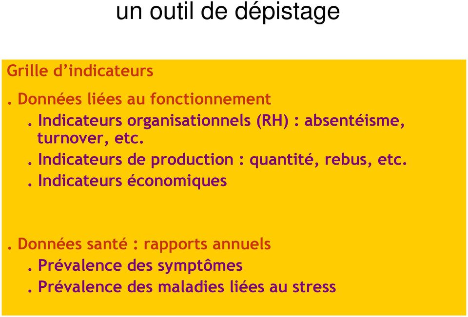 . Indicateurs de production : quantité, rebus, etc.. Indicateurs économiques.