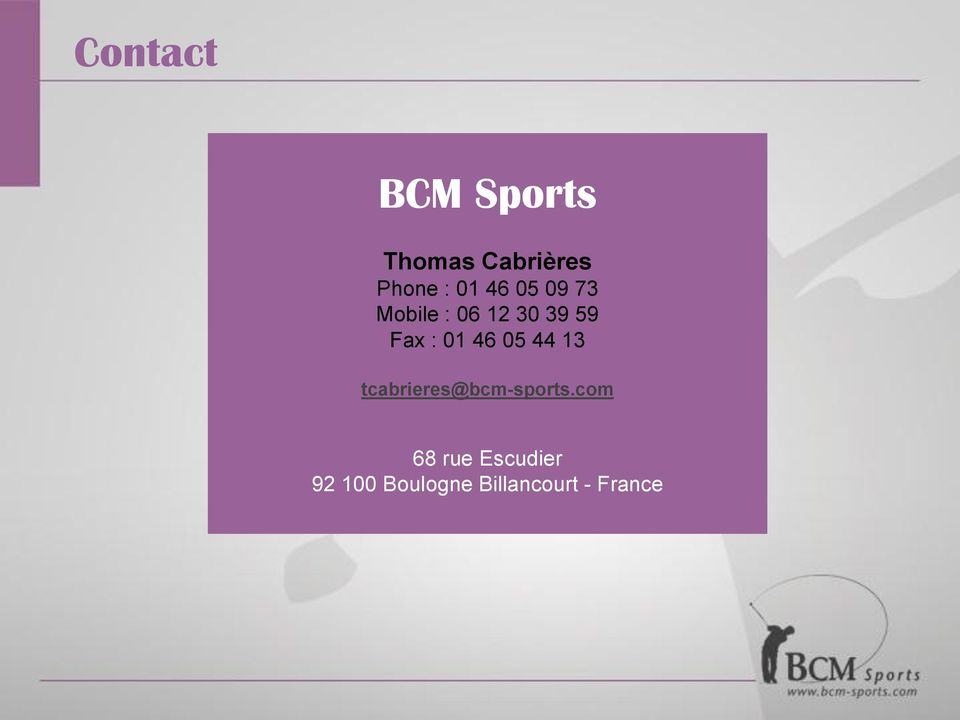 01 46 05 44 13 tcabrieres@bcm-sports.