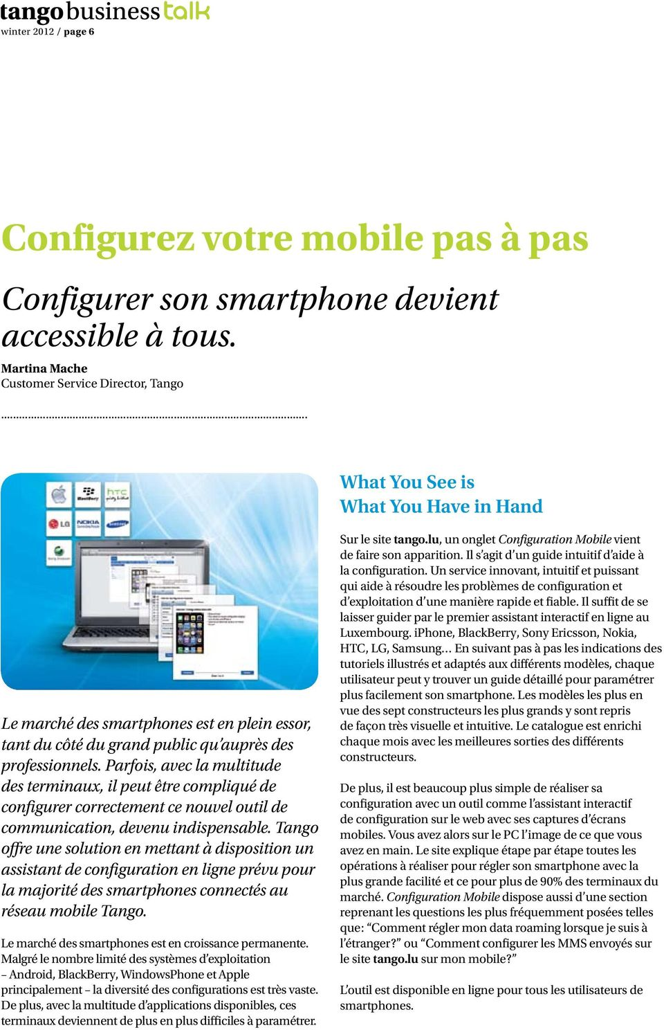 ... What You See is What You Have in Hand Désormais, laissez-vous guider Le marché des smartphones est en plein essor, par l assistant interactif Tango pour configurer votre mobile tant Assistance du