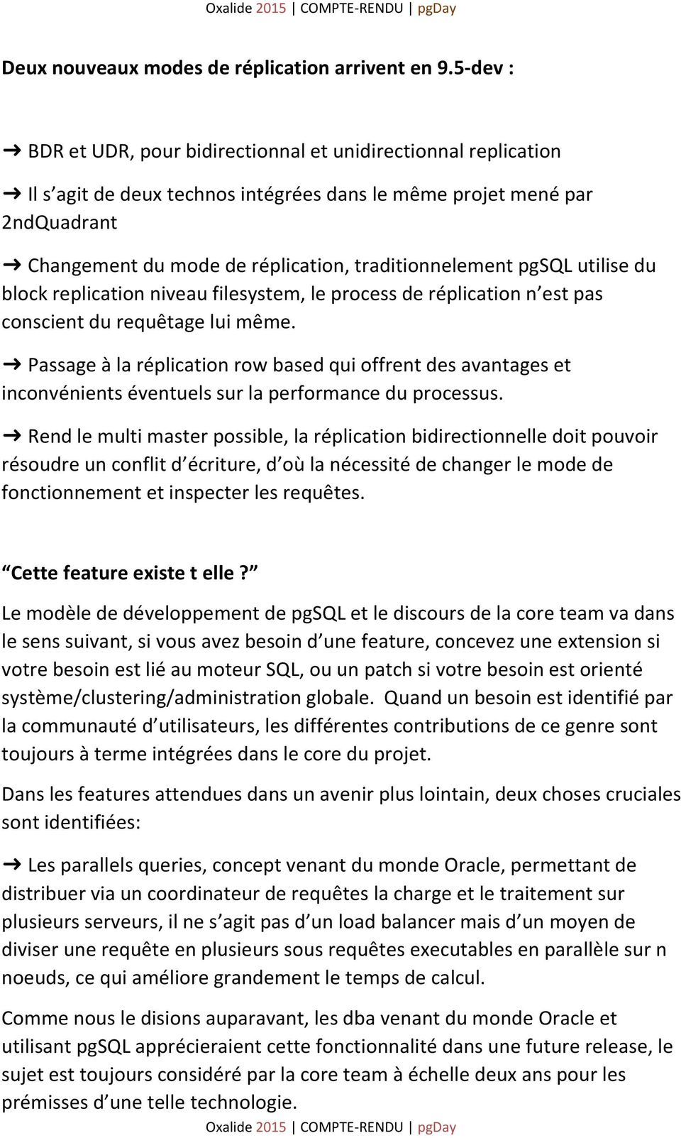 traditionnelement pgsql utilise du block replication niveau filesystem, le process de réplication n est pas conscient du requêtage lui même.