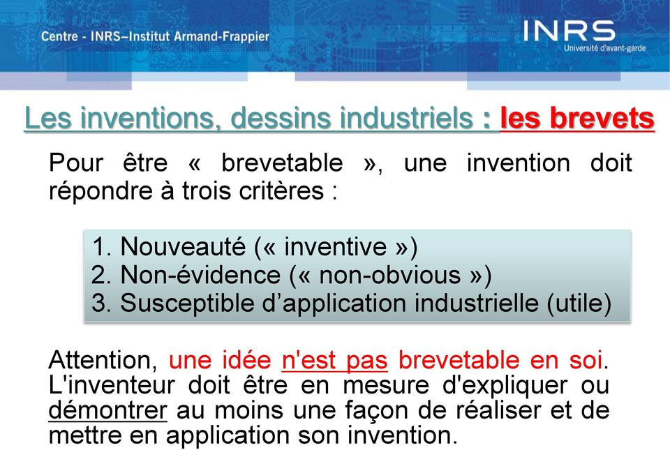 Susceptible d application industrielle (utile) Attention, une idée n'est pas brevetable en soi.