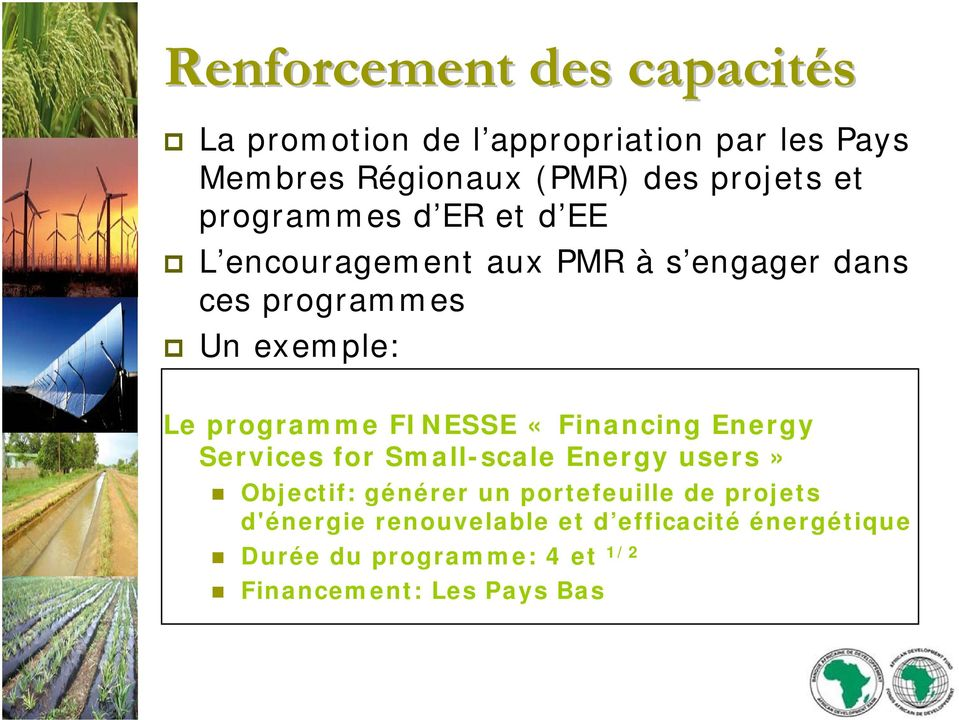 FINESSE «Financing Energy Services for Small-scale Energy users» Objectif: générer un portefeuille de