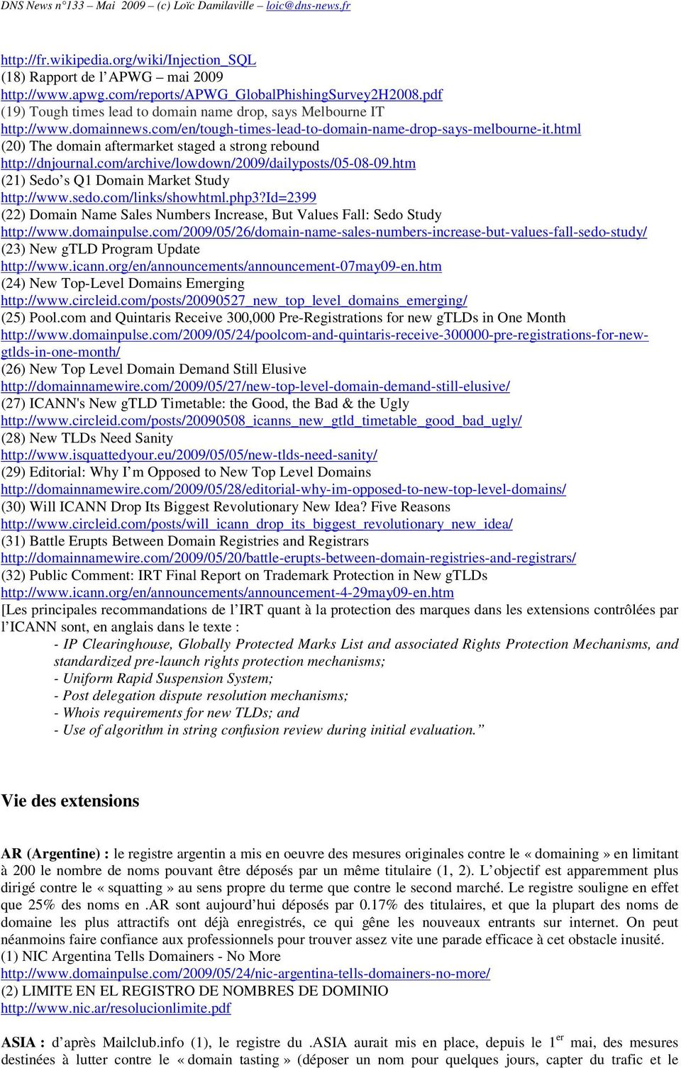 html (20) The domain aftermarket staged a strong rebound http://dnjournal.com/archive/lowdown/2009/dailyposts/05-08-09.htm (21) Sedo s Q1 Domain Market Study http://www.sedo.com/links/showhtml.php3?