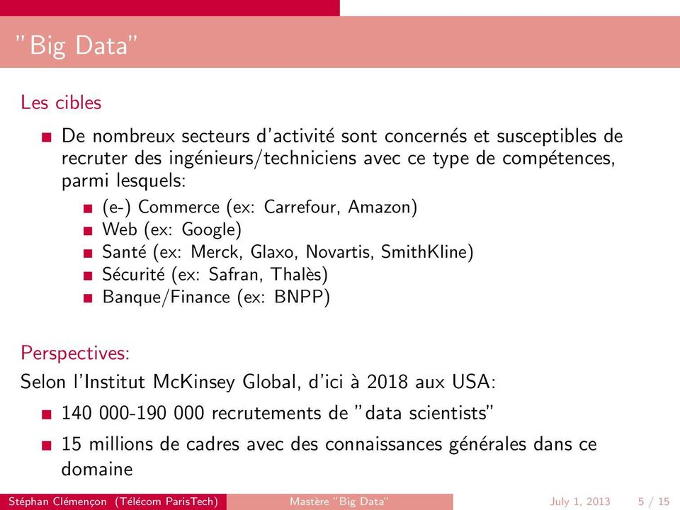 Safran, Thalès) Banque/Finance (ex: BNPP) Perspectives: Selon l Institut McKinsey Global, d ici à 2018 aux USA: 140 000-190 000 recrutements de