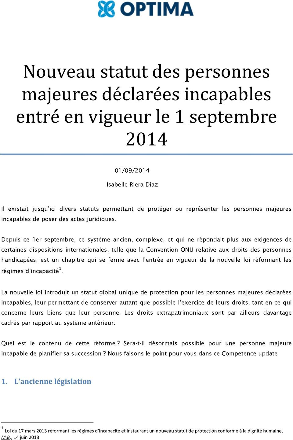 Depuis ce 1er septembre, ce système ancien, complexe, et qui ne répondait plus aux exigences de certaines dispositions internationales, telle que la Convention ONU relative aux droits des personnes