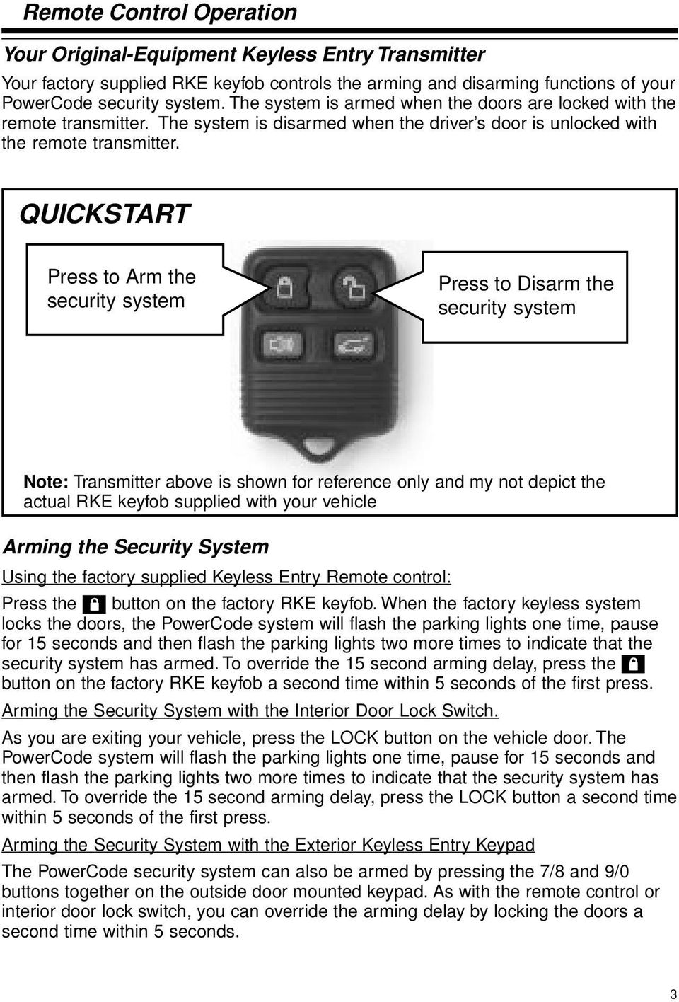 QUICKSTART Press to Arm the security system Press to Disarm the security system Note: Transmitter above is shown for reference only and my not depict the actual RKE keyfob supplied with your vehicle