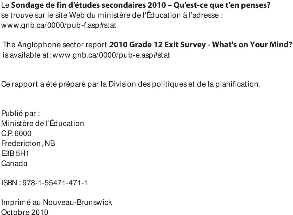 asp#stat The Anglophone sector report 2010 Grade 12 Exit Survey - What's on Your Mind? is available at: www.gnb.ca/0000/pub-e.