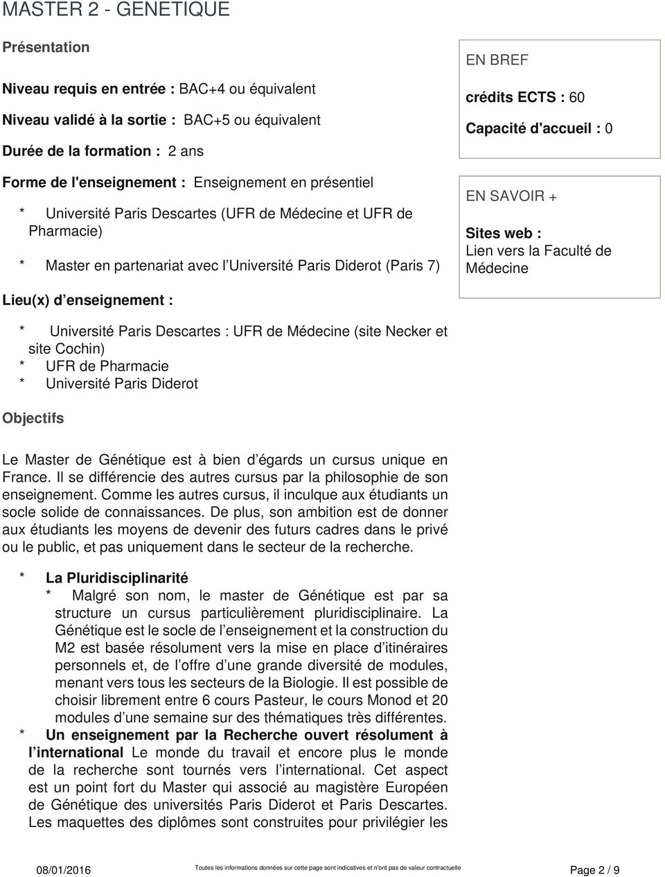SAVOIR + Sites web : Lien vers la Faculté de Médecine Lieu(x) d enseignement : * Université Paris Descartes : UFR de Médecine (site Necker et site Cochin) * UFR de Pharmacie * Université Paris