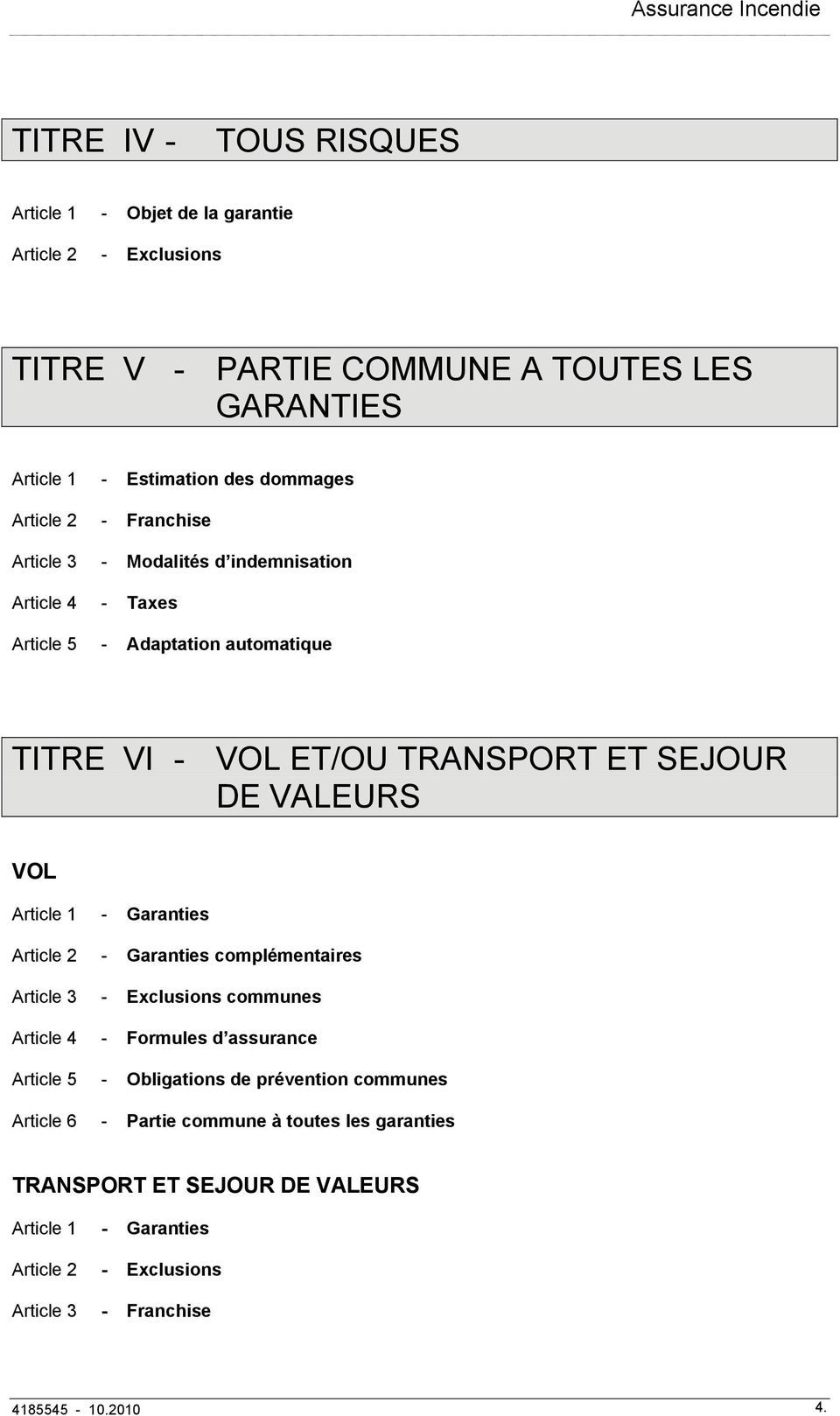 VOL Article 1 - Garanties Article 2 - Garanties complémentaires Article 3 - Exclusions communes Article 4 - Formules d assurance Article 5 - Obligations de prévention