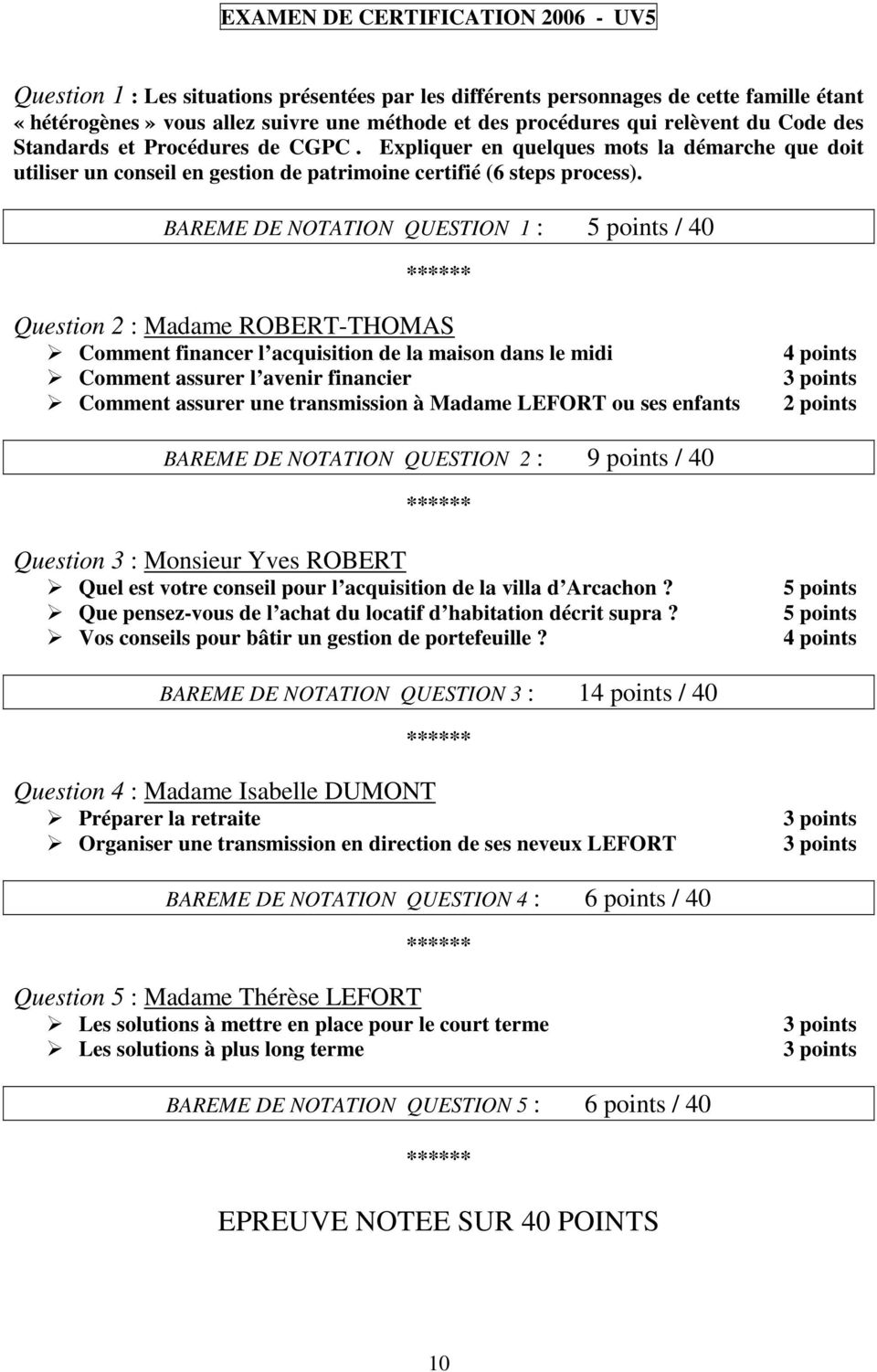 BAREME DE NOTATION QUESTION 1 : 5 points / 40 ****** Question 2 : Madame ROBERT-THOMAS Comment financer l acquisition de la maison dans le midi Comment assurer l avenir financier Comment assurer une