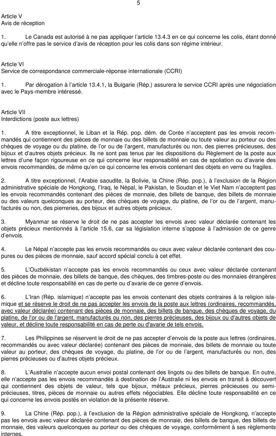 Article VI Service de correspondance commerciale-réponse internationale (CCRI) 1. Par dérogation à l article 13.4.1, la Bulgarie (Rép.