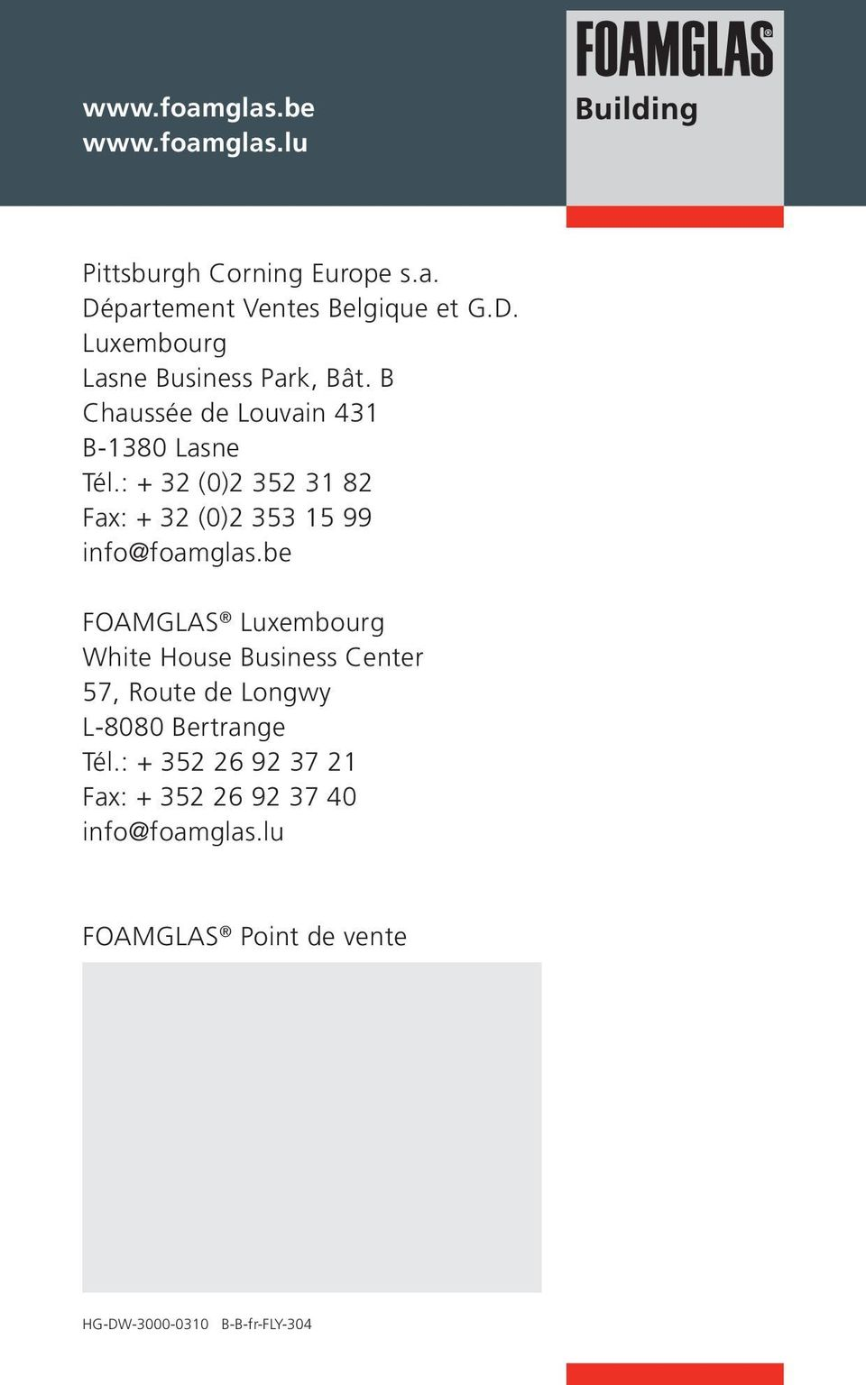 be FOAMGLAS Luxembourg White House Business Center 57, Route de Longwy L-8080 Bertrange Tél.