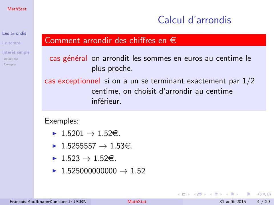 cas exceptionnel si on a un se terminant exactement par 1/2 centime, on choisit d arrondir